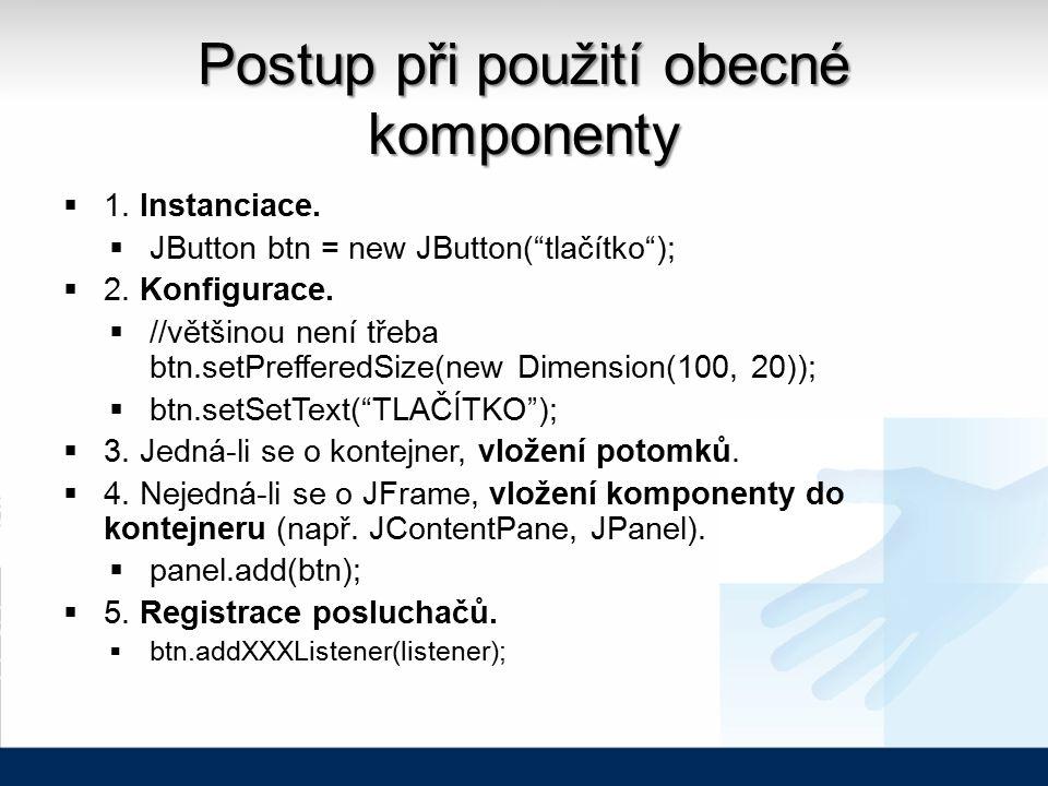 Postup při použití obecné komponenty  1. Instanciace.