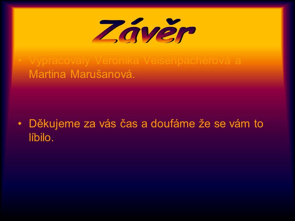 . Vypracovaly Veronika Veisenpacherová a Martina Marušanová. Děkujeme za vás čas a doufáme že se vám to líbilo.