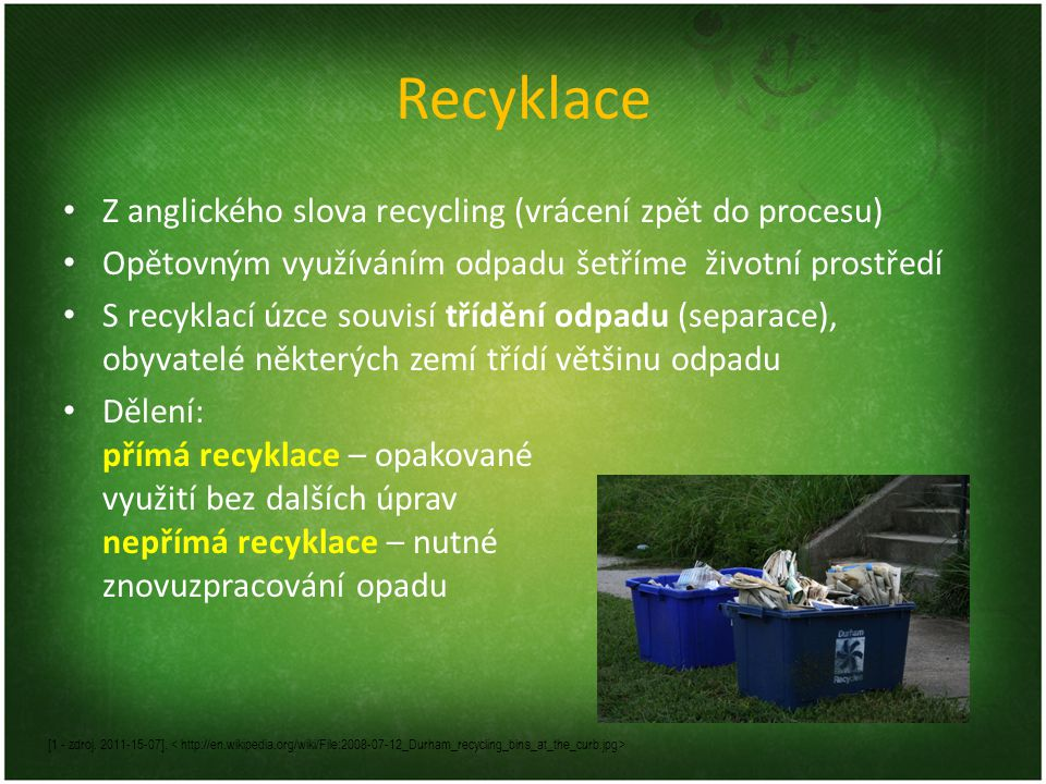 Recyklace Z anglického slova recycling (vrácení zpět do procesu) Opětovným využíváním odpadu šetříme životní prostředí S recyklací úzce souvisí tříděn