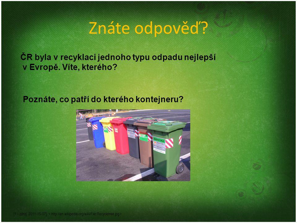 Znáte odpověď? Poznáte, co patří do kterého kontejneru? ČR byla v recyklaci jednoho typu odpadu nejlepší v Evropě. Víte, kterého? [1 - zdroj. 2011-15-