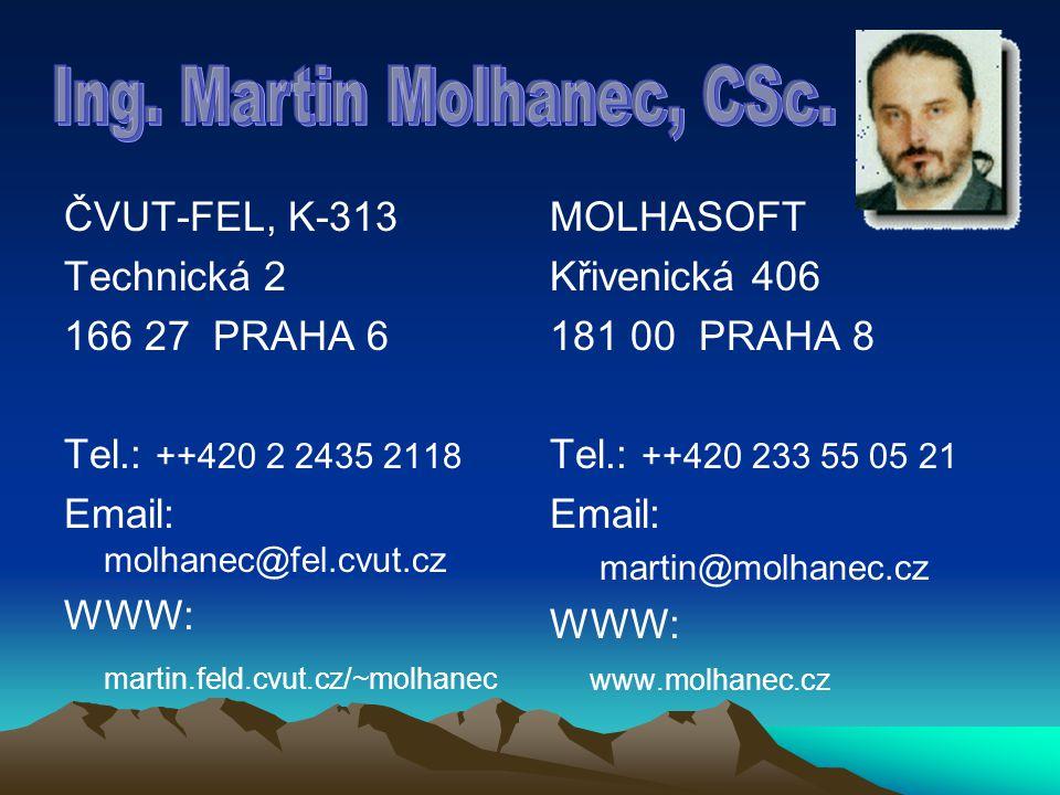 ČVUT-FEL, K-313 Technická 2 166 27 PRAHA 6 Tel.: ++420 2 2435 2118 Email: molhanec@fel.cvut.cz WWW: martin.feld.cvut.cz/~molhanec MOLHASOFT Křivenická 406 181 00 PRAHA 8 Tel.: ++420 233 55 05 21 Email: martin@molhanec.cz WWW: www.molhanec.cz