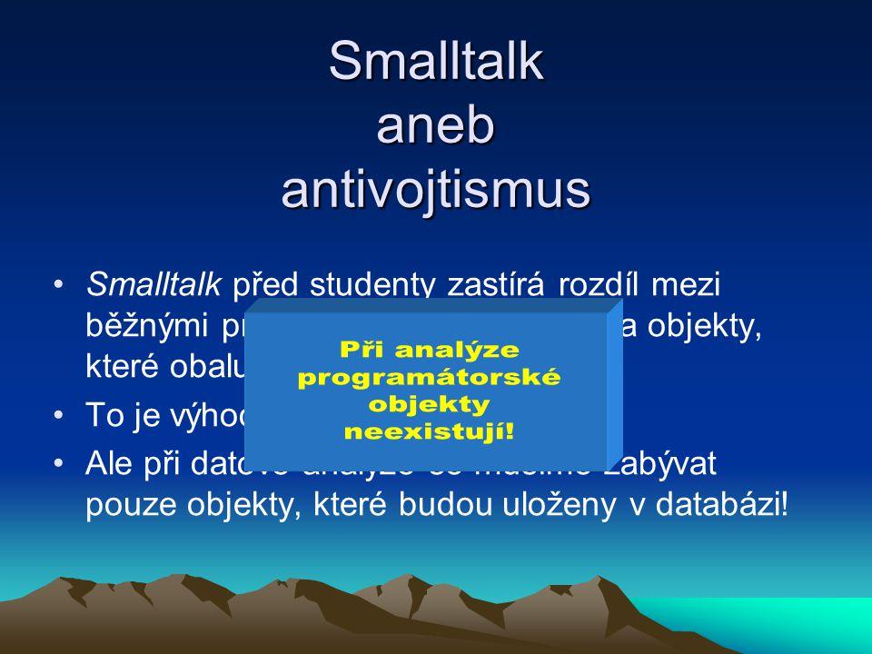 Smalltalk před studenty zastírá rozdíl mezi běžnými programátorskými objekty a objekty, které obalují přístup do databáze.