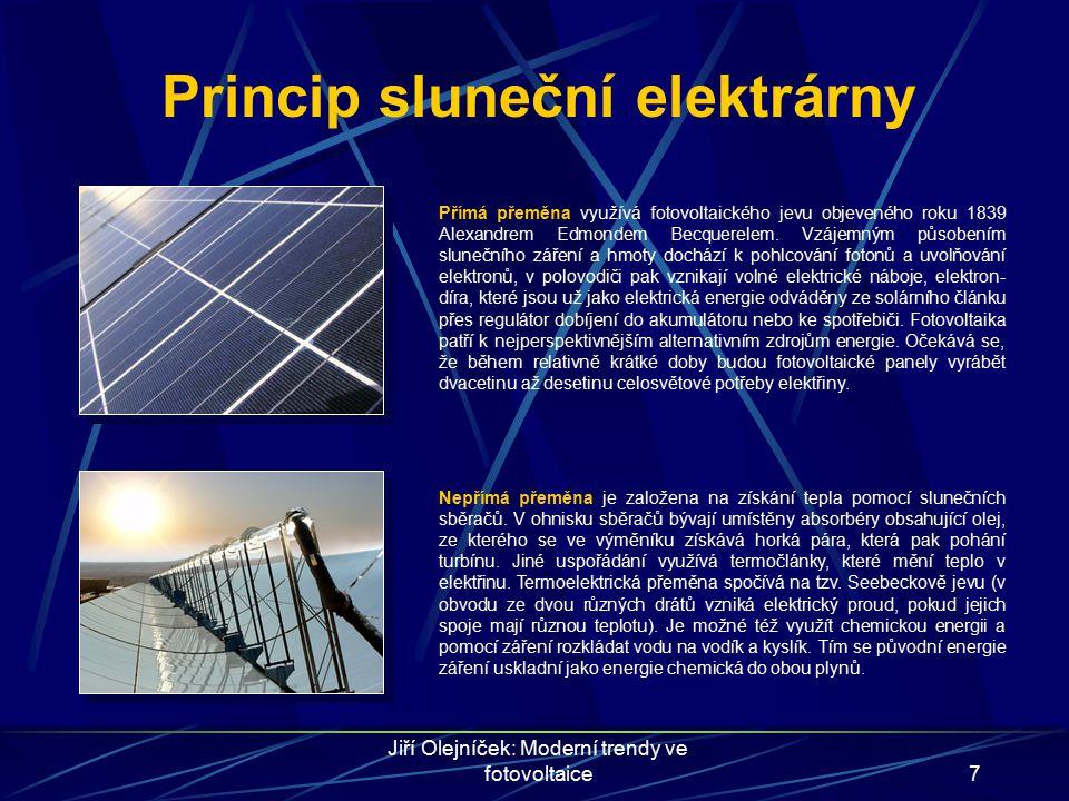 Jiří Olejníček: Moderní trendy ve fotovoltaice7 Princip sluneční elektrárny Přímá přeměna využívá fotovoltaického jevu objeveného roku 1839 Alexandrem