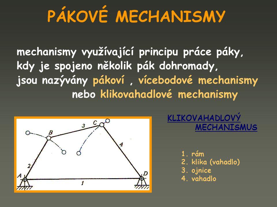 PÁKOVÉ MECHANISMY mechanismy využívající principu práce páky, kdy je spojeno několik pák dohromady, jsou nazývány pákoví, vícebodové mechanismy nebo k