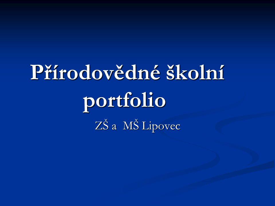 Přírodovědné školní portfolio Přírodovědné školní portfolio ZŠ a MŠ Lipovec