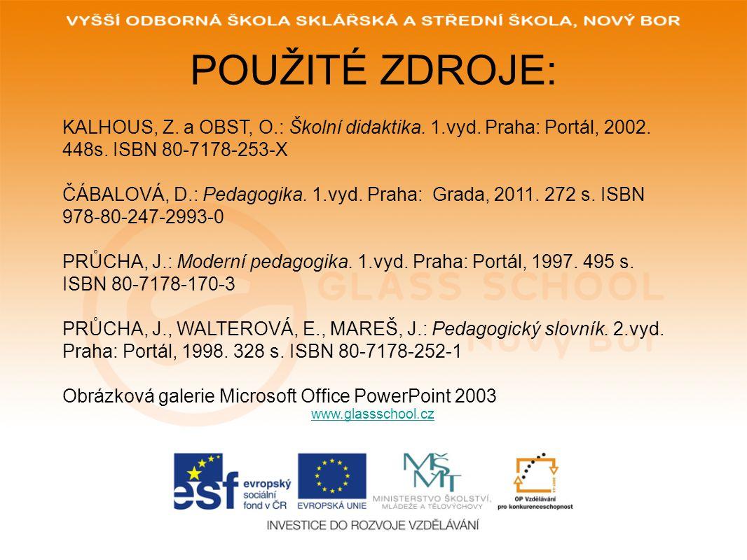 POUŽITÉ ZDROJE: www.glassschool.cz KALHOUS, Z. a OBST, O.: Školní didaktika. 1.vyd. Praha: Portál, 2002. 448s. ISBN 80-7178-253-X ČÁBALOVÁ, D.: Pedago