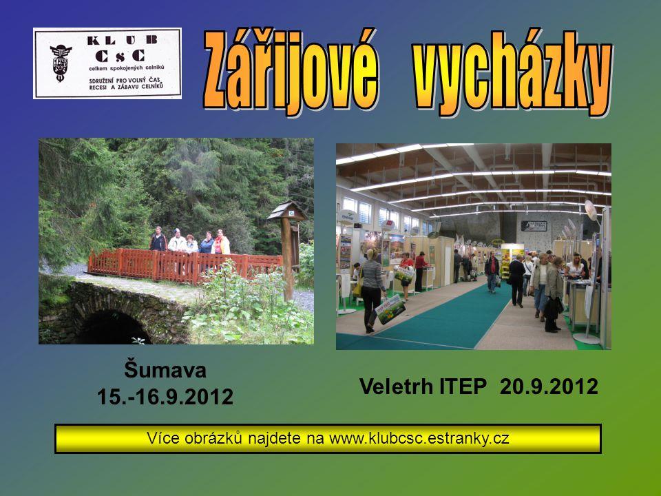 Šumava 15.-16.9.2012 Více obrázků najdete na www.klubcsc.estranky.cz Veletrh ITEP 20.9.2012