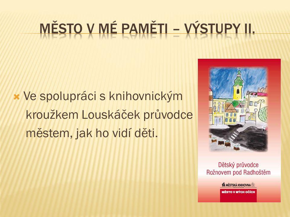  Ve spolupráci s knihovnickým kroužkem Louskáček průvodce městem, jak ho vidí děti.