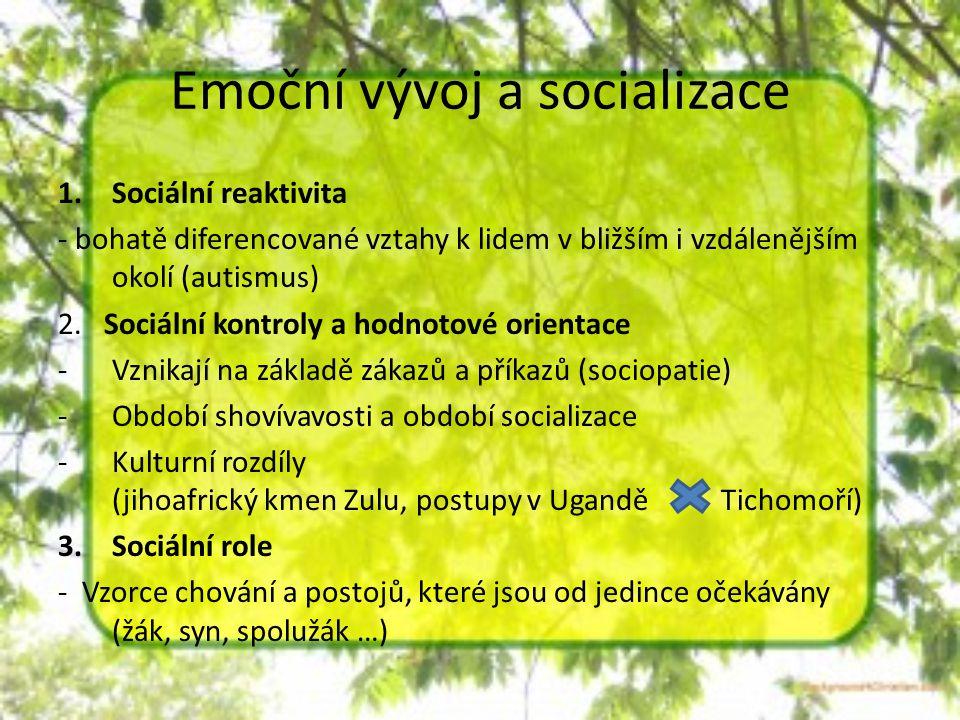 Emoční vývoj a socializace 1.Sociální reaktivita - bohatě diferencované vztahy k lidem v bližším i vzdálenějším okolí (autismus) 2. Sociální kontroly