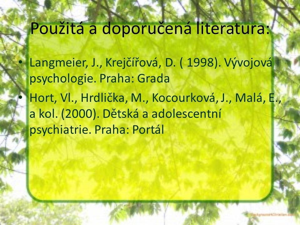 Použitá a doporučená literatura: Langmeier, J., Krejčířová, D. ( 1998). Vývojová psychologie. Praha: Grada Hort, Vl., Hrdlička, M., Kocourková, J., Ma