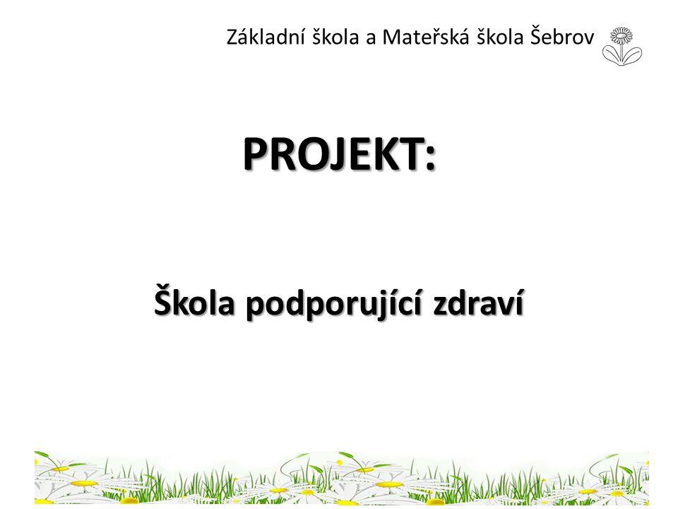 Základní škola a Mateřská škola Šebrov PROJEKT: Škola podporující zdraví