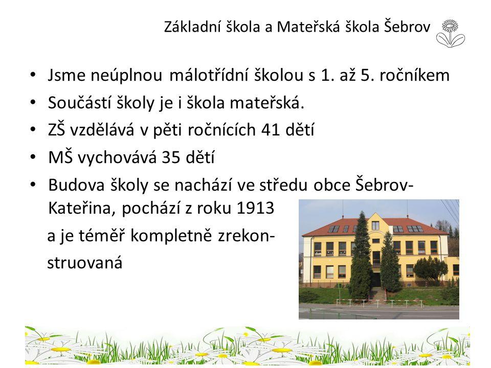 Základní škola a Mateřská škola Šebrov Jsme neúplnou málotřídní školou s 1. až 5. ročníkem Součástí školy je i škola mateřská. ZŠ vzdělává v pěti ročn