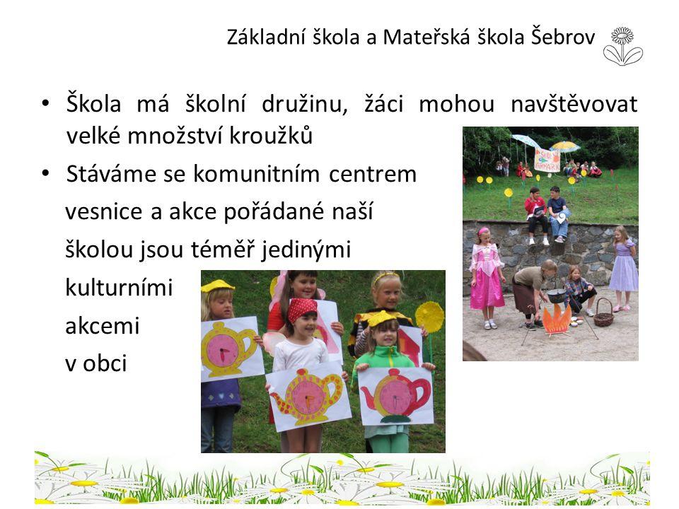 Základní škola a Mateřská škola Šebrov Škola má školní družinu, žáci mohou navštěvovat velké množství kroužků Stáváme se komunitním centrem vesnice a