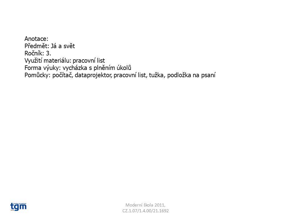 Anotace: Předmět: Já a svět Ročník: 3. Využití materiálu: pracovní list Forma výuky: vycházka s plněním úkolů Pomůcky: počítač, dataprojektor, pracovn
