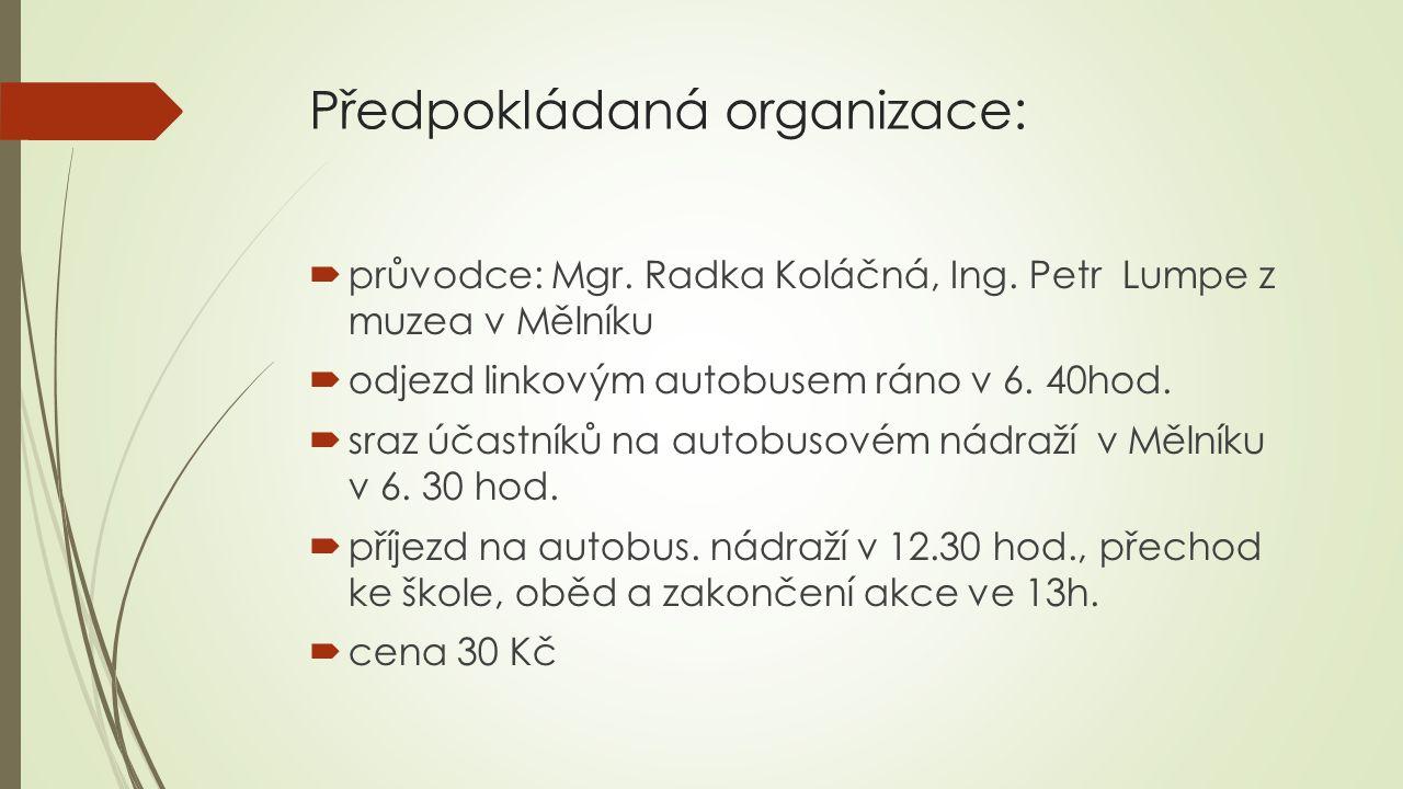Předpokládaná organizace:  průvodce: Mgr. Radka Koláčná, Ing.