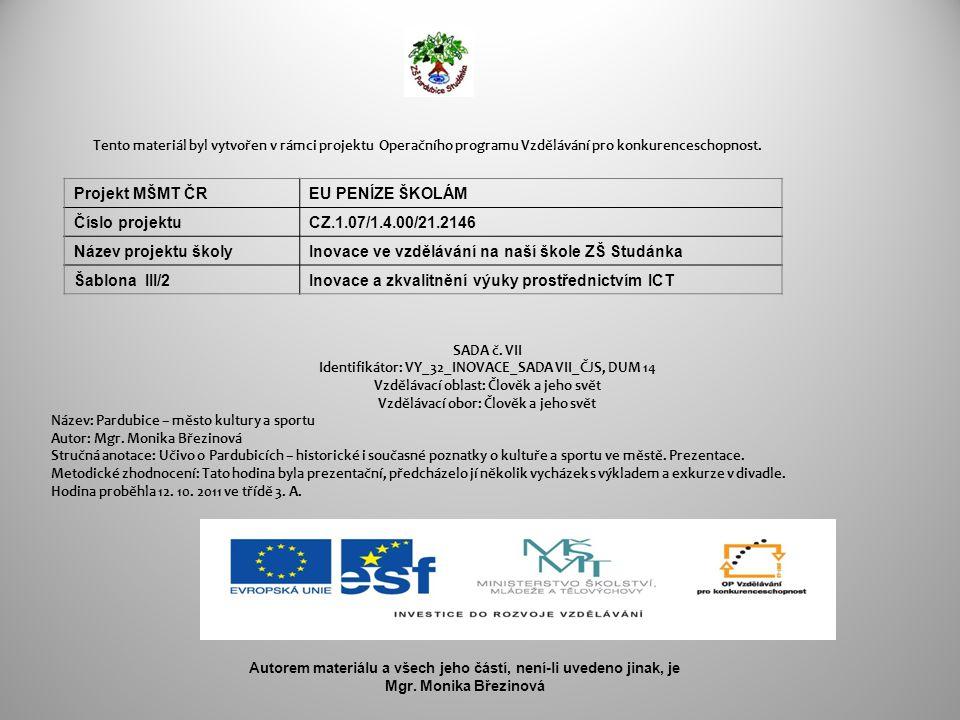 Zdroje obrázků v prezentaci: Město Pardubice: multimediální prezentace [CD-ROM].Pardubice: TAH 2009 [cit.