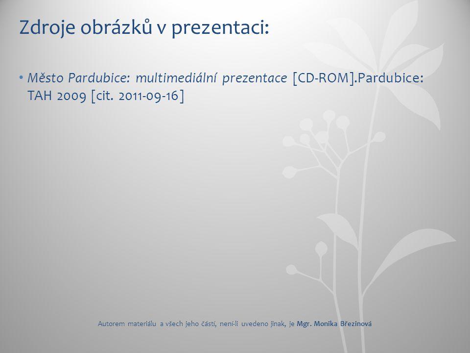 Zdroje obrázků v prezentaci: Město Pardubice: multimediální prezentace [CD-ROM].Pardubice: TAH 2009 [cit. 2011-09-16] Autorem materiálu a všech jeho č