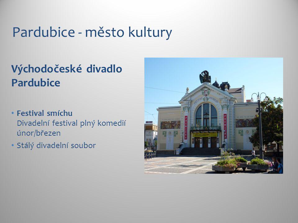 Pardubice - město kultury Východočeské divadlo Pardubice Festival smíchu Divadelní festival plný komedií únor/březen Stálý divadelní soubor