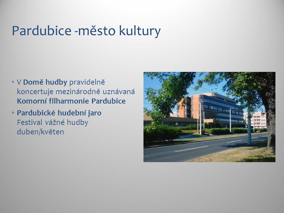 Pardubice -město kultury V Domě hudby pravidelně koncertuje mezinárodně uznávaná Komorní filharmonie Pardubice Pardubické hudební jaro Festival vážné