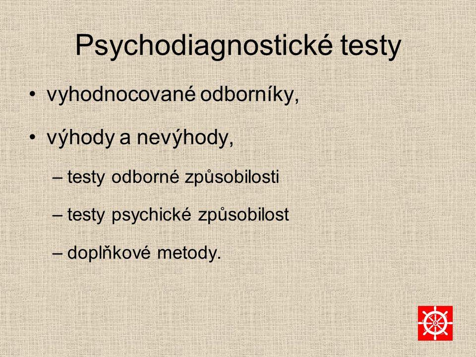 Psychodiagnostické testy vyhodnocované odborníky, výhody a nevýhody, –testy odborné způsobilosti –testy psychické způsobilost –doplňkové metody.