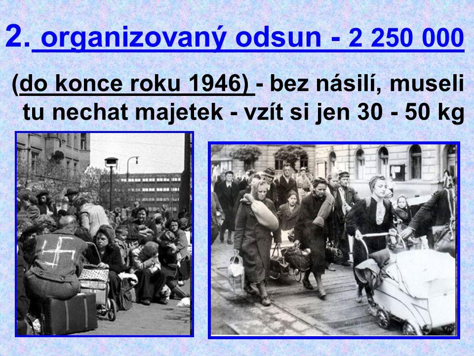 2. organizovaný odsun - 2 250 000 (do konce roku 1946) - bez násilí, museli tu nechat majetek - vzít si jen 30 - 50 kg