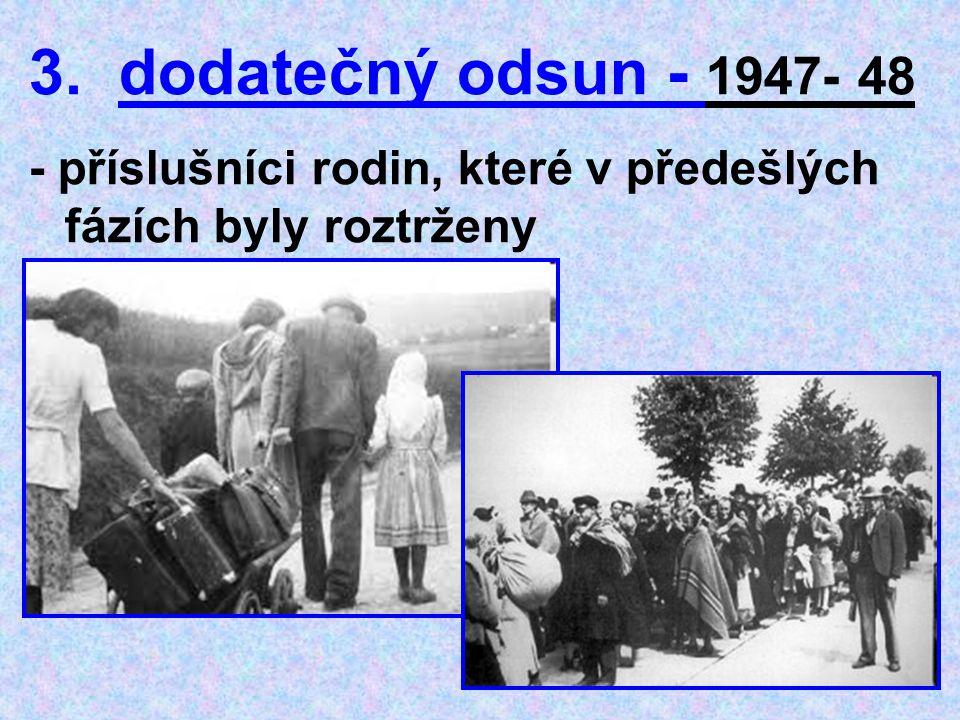3. dodatečný odsun - 1947- 48 - příslušníci rodin, které v předešlých fázích byly roztrženy