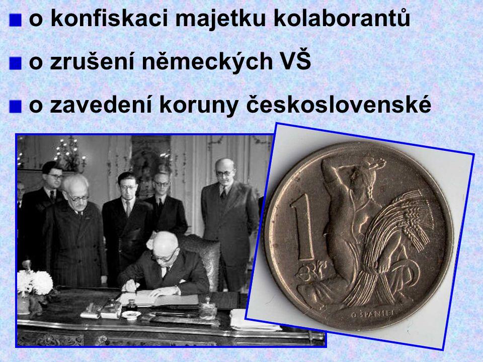 o konfiskaci majetku kolaborantů o zrušení německých VŠ o zavedení koruny československé