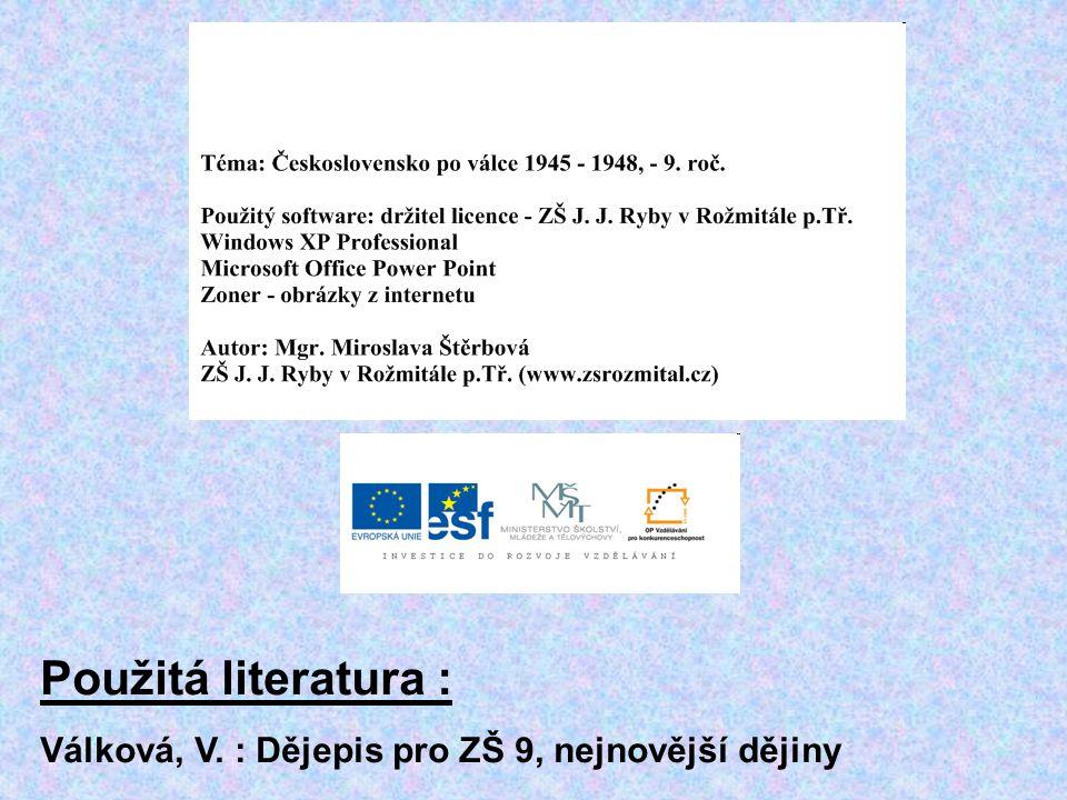 Použitá literatura : Válková, V. : Dějepis pro ZŠ 9, nejnovější dějiny