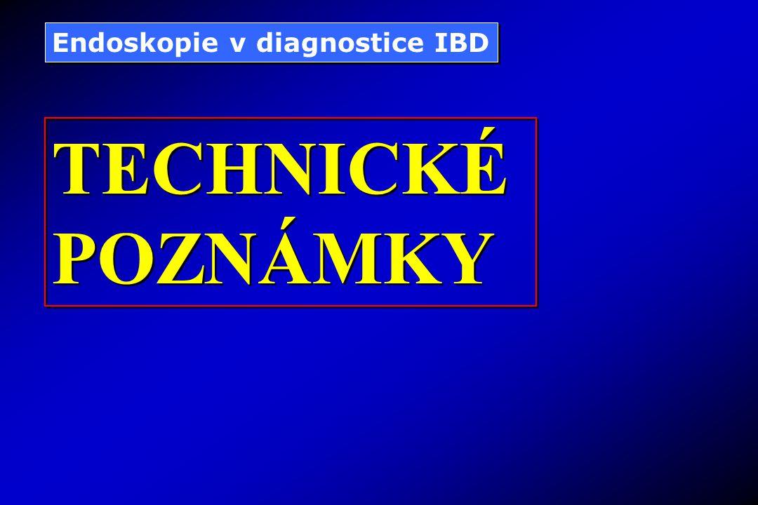 Endoskopie v diagnostice IBD TECHNICKÉ POZNÁMKY TECHNICKÉ POZNÁMKY