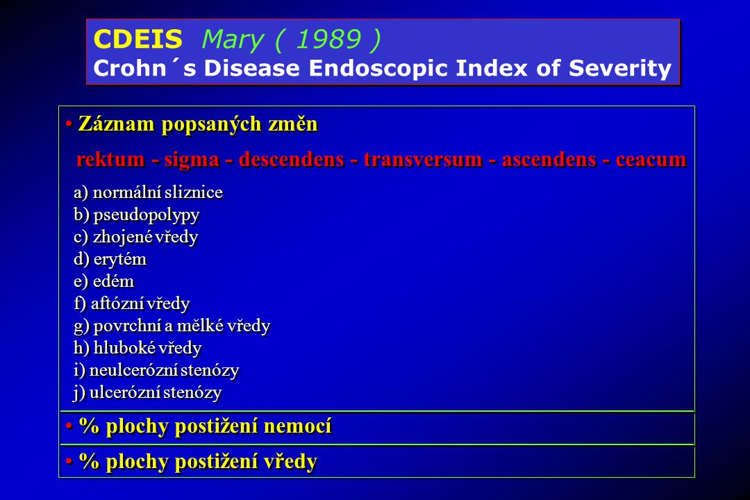 CDEIS Mary ( 1989 ) Crohn´s Disease Endoscopic Index of Severity CDEIS Mary ( 1989 ) Crohn´s Disease Endoscopic Index of Severity Záznam popsaných změ