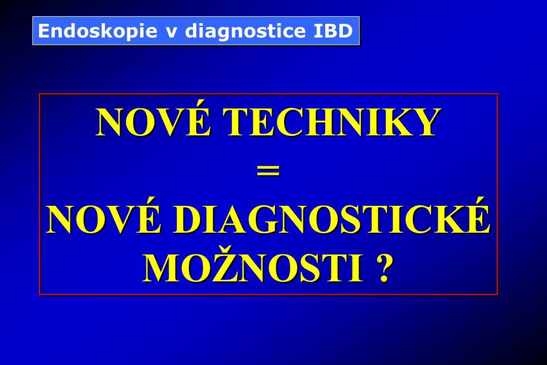 Endoskopie v diagnostice IBD NOVÉ TECHNIKY = NOVÉ DIAGNOSTICKÉ MOŽNOSTI ? NOVÉ TECHNIKY = NOVÉ DIAGNOSTICKÉ MOŽNOSTI ?