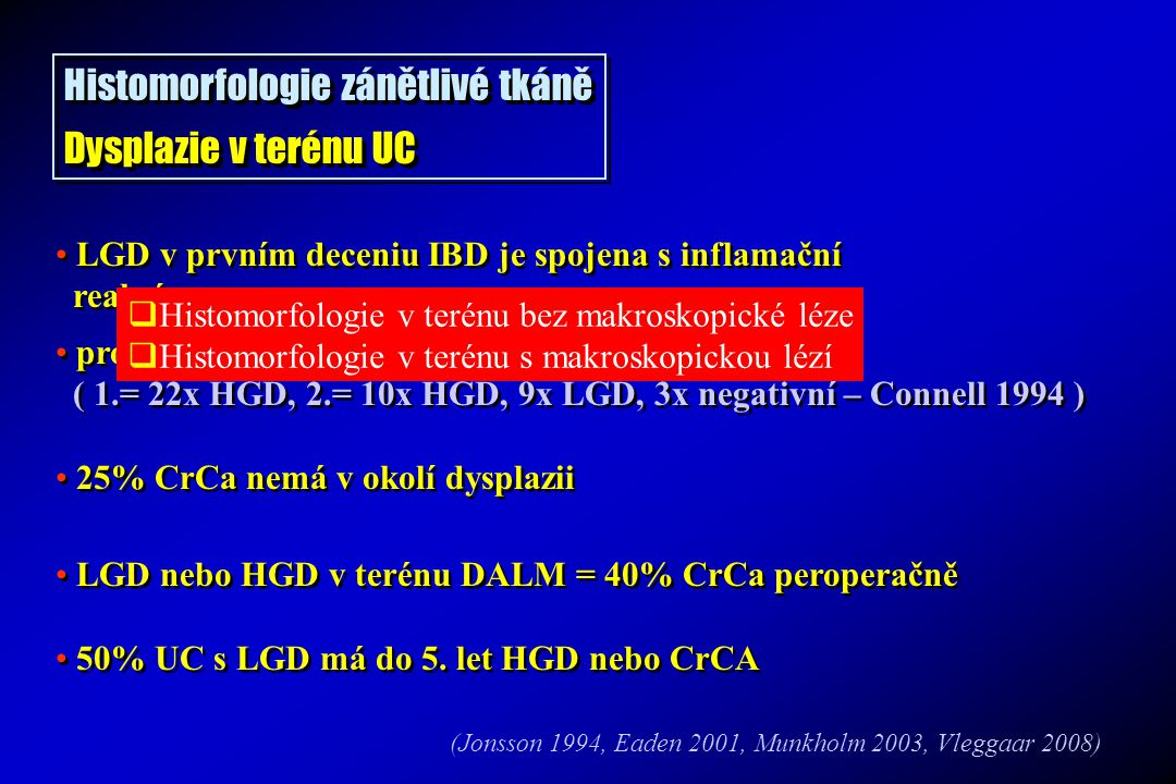 Histomorfologie zánětlivé tkáně Dysplazie v terénu UC Histomorfologie zánětlivé tkáně Dysplazie v terénu UC LGD v prvním deceniu IBD je spojena s infl