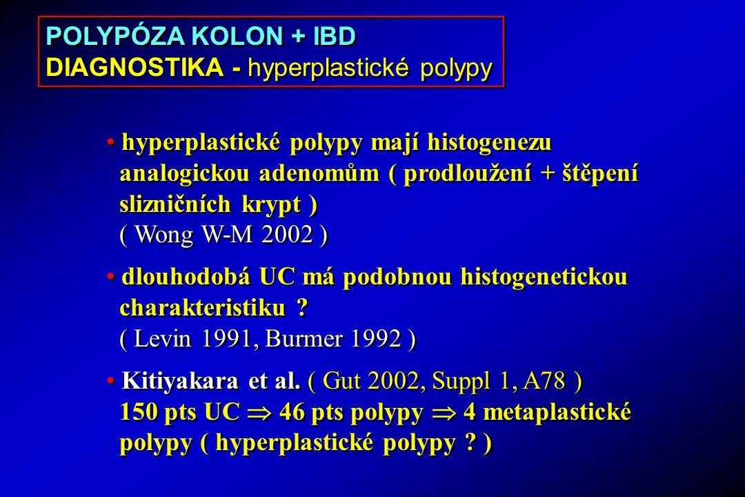 hyperplastické polypy mají histogenezu analogickou adenomům ( prodloužení + štěpení slizničních krypt ) ( Wong W-M 2002 ) dlouhodobá UC má podobnou histogenetickou charakteristiku .