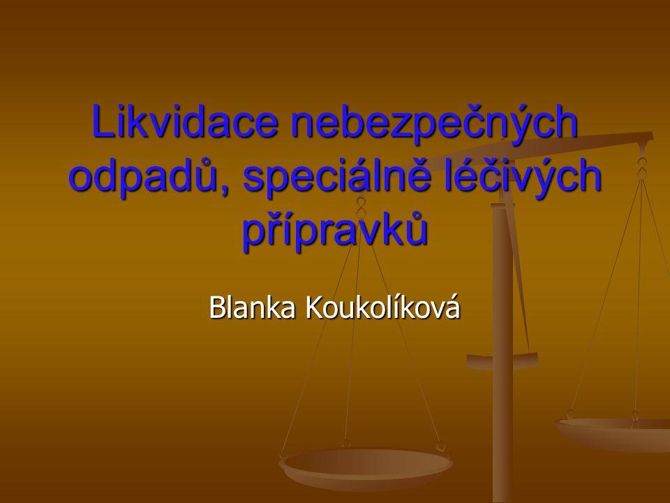 Likvidace nebezpečných odpadů, speciálně léčivých přípravků Blanka Koukolíková
