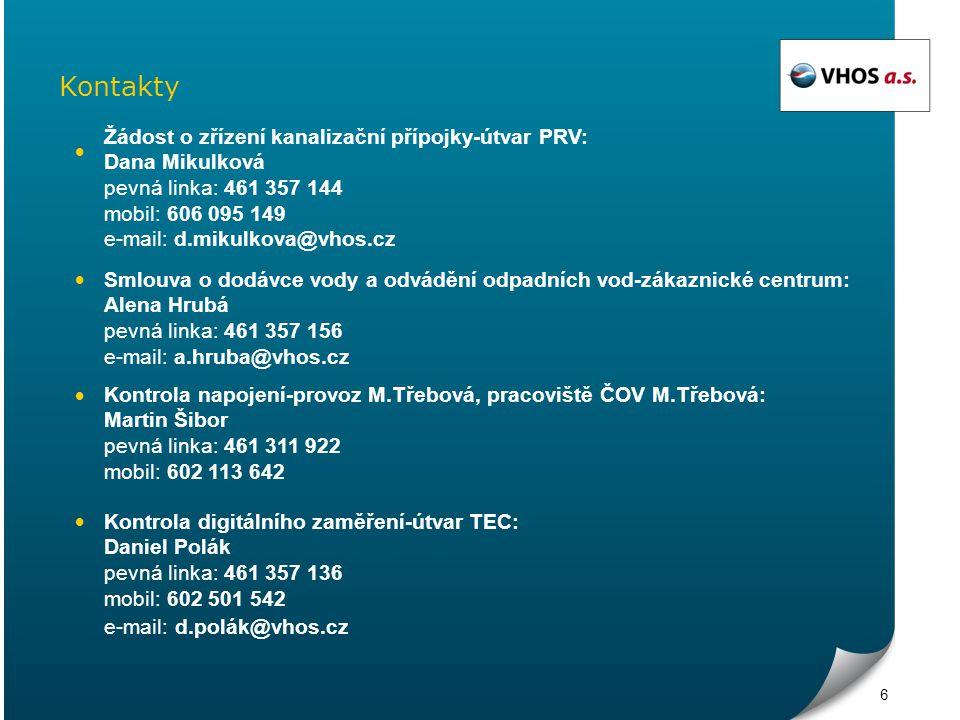 6 Kontakty Žádost o zřízení kanalizační přípojky-útvar PRV: Dana Mikulková pevná linka: 461 357 144 mobil: 606 095 149 e-mail: d.mikulkova@vhos.cz Sml