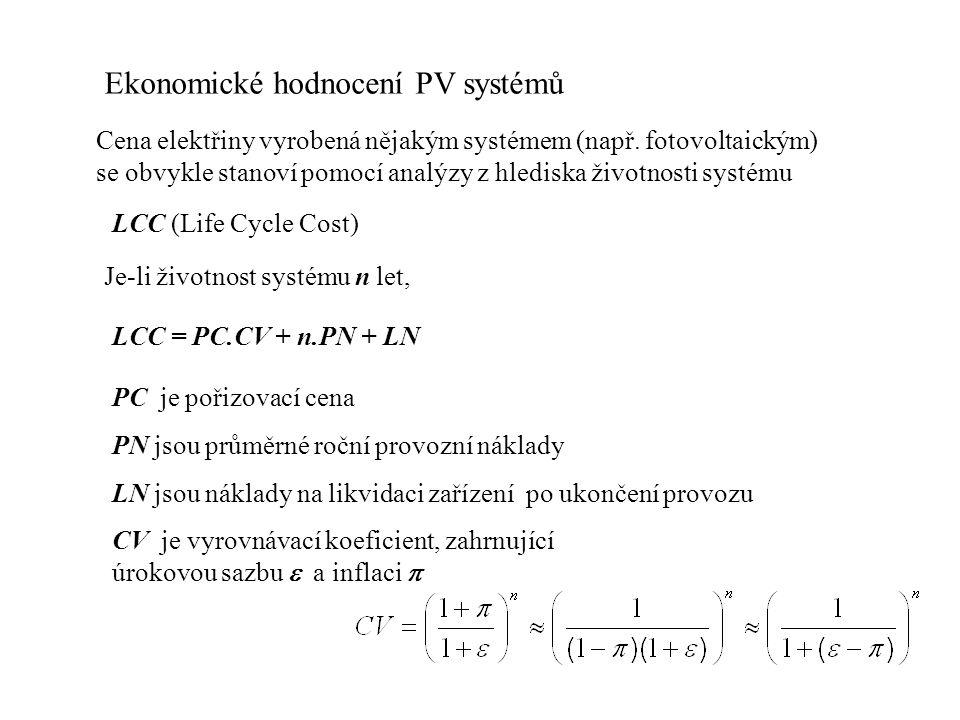 Ekonomické hodnocení PV systémů Cena elektřiny vyrobená nějakým systémem (např. fotovoltaickým) se obvykle stanoví pomocí analýzy z hlediska životnost