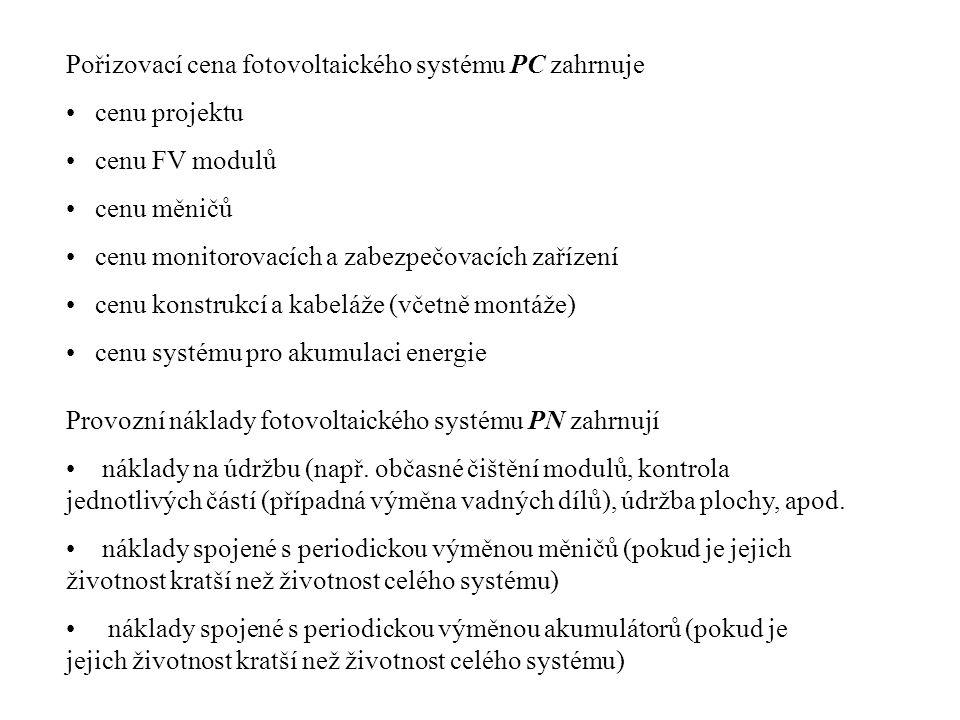 Pořizovací cena fotovoltaického systému PC zahrnuje cenu projektu cenu FV modulů cenu měničů cenu monitorovacích a zabezpečovacích zařízení cenu konstrukcí a kabeláže (včetně montáže) cenu systému pro akumulaci energie Provozní náklady fotovoltaického systému PN zahrnují náklady na údržbu (např.