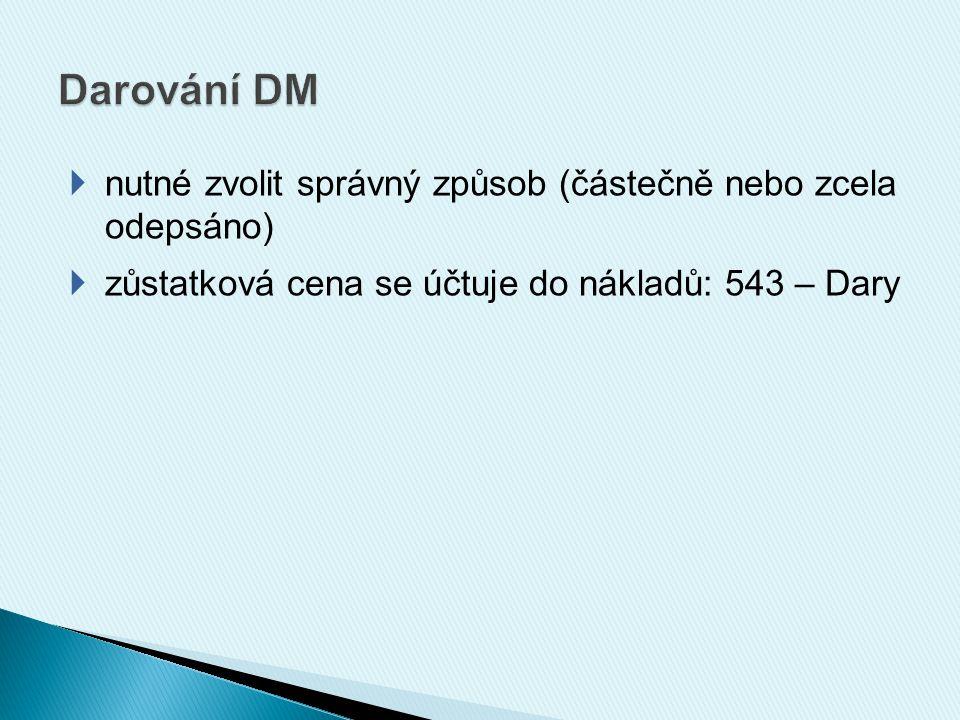  nutné zvolit správný způsob (částečně nebo zcela odepsáno)  zůstatková cena se účtuje do nákladů: 543 – Dary