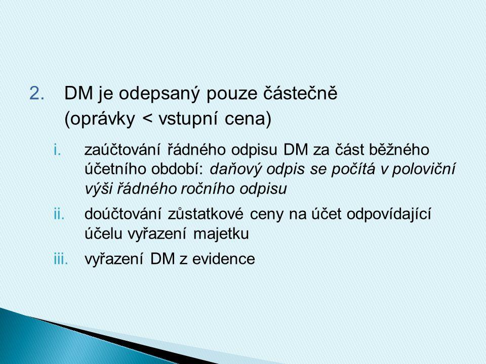 2.DM je odepsaný pouze částečně (oprávky < vstupní cena) i.zaúčtování řádného odpisu DM za část běžného účetního období: daňový odpis se počítá v polo