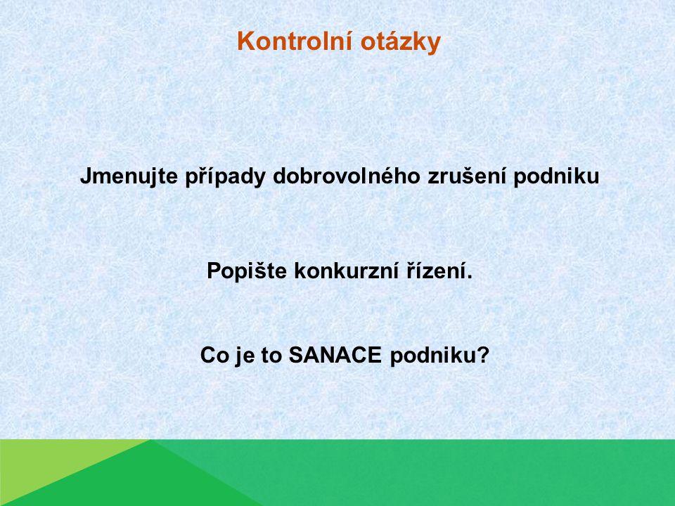 Kontrolní otázky Jmenujte případy dobrovolného zrušení podniku Popište konkurzní řízení.