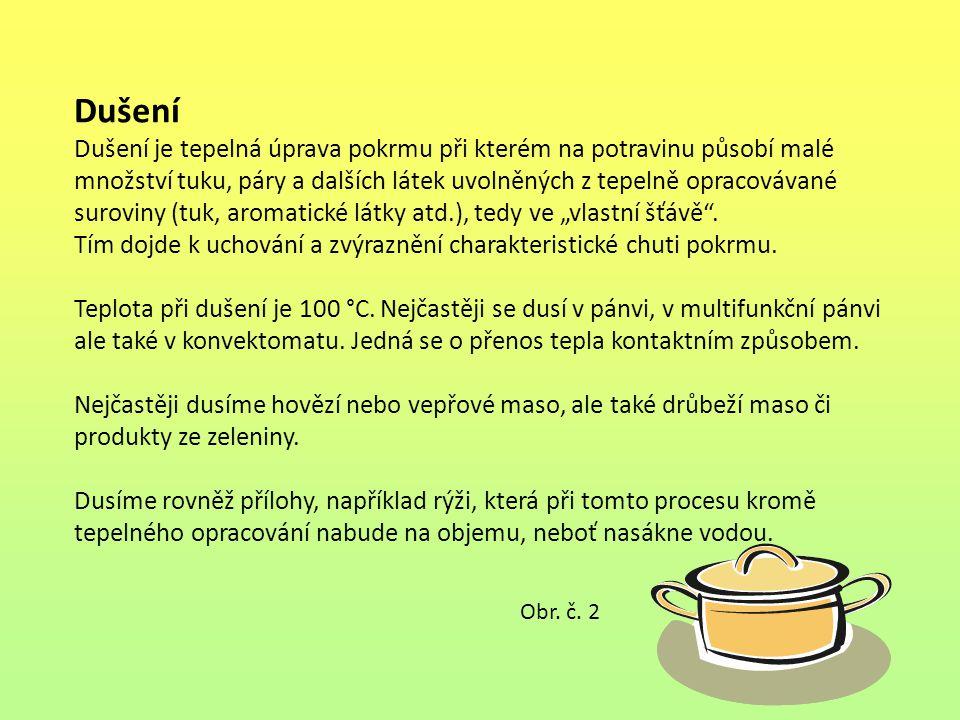 Dušení je tepelná úprava pokrmu při kterém na potravinu působí malé množství tuku, páry a dalších látek uvolněných z tepelně opracovávané suroviny (tu
