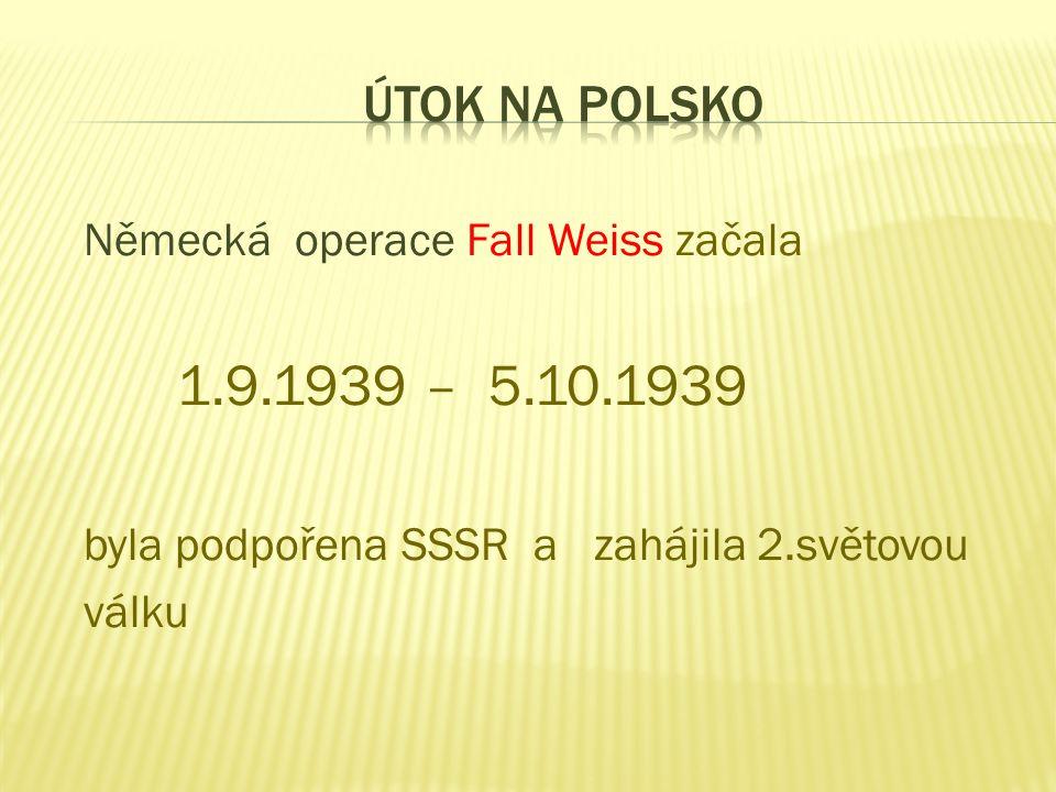 Německá operace Fall Weiss začala 1.9.1939 – 5.10.1939 byla podpořena SSSR a zahájila 2.světovou válku