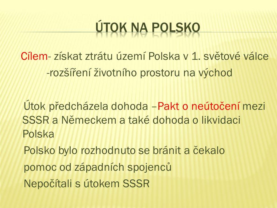 Cílem- získat ztrátu území Polska v 1. světové válce -rozšíření životního prostoru na východ Útok předcházela dohoda –Pakt o neútočení mezi SSSR a Něm