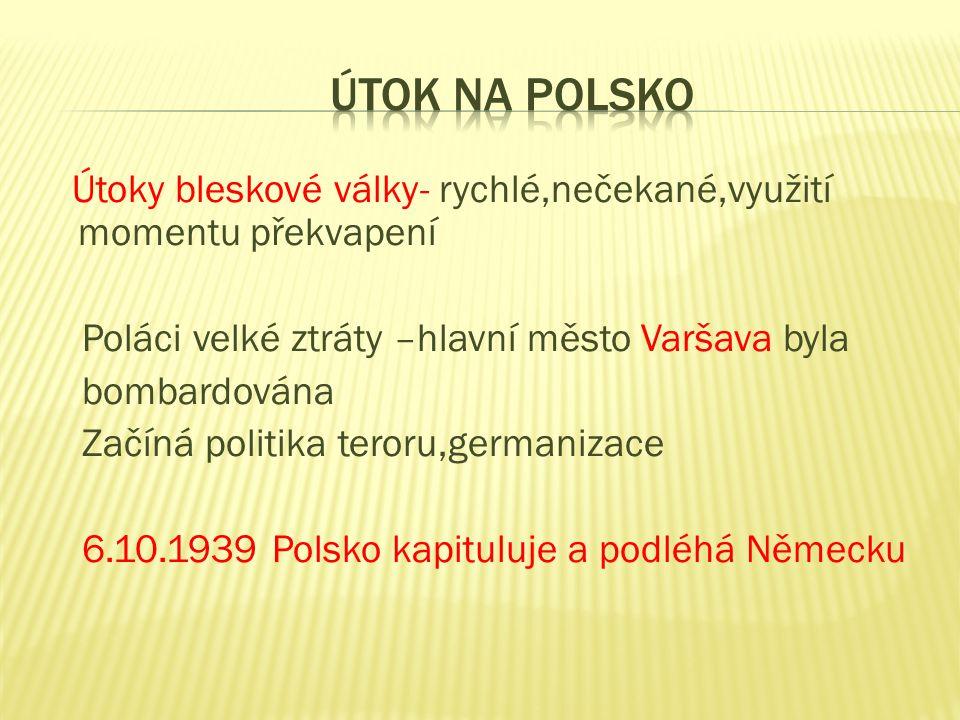 Útoky bleskové války- rychlé,nečekané,využití momentu překvapení Poláci velké ztráty –hlavní město Varšava byla bombardována Začíná politika teroru,ge