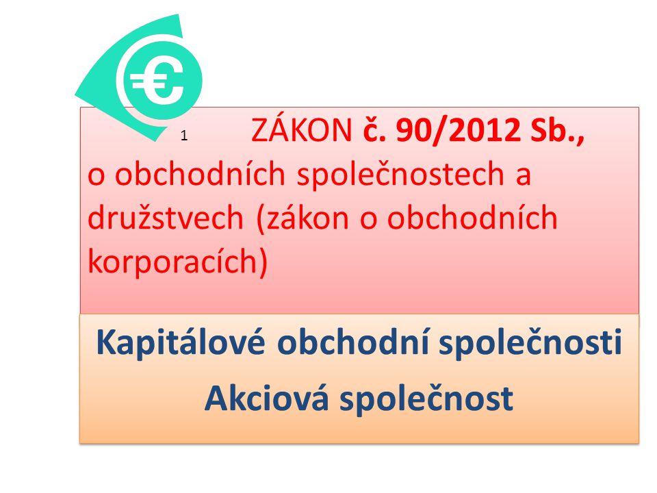 ZÁKON č. 90/2012 Sb., o obchodních společnostech a družstvech (zákon o obchodních korporacích) Kapitálové obchodní společnosti Akciová společnost Kapi