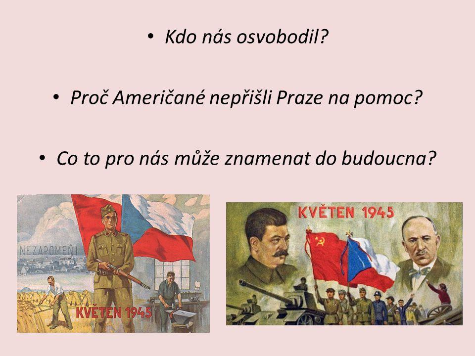 Kdo nás osvobodil? Proč Američané nepřišli Praze na pomoc? Co to pro nás může znamenat do budoucna?