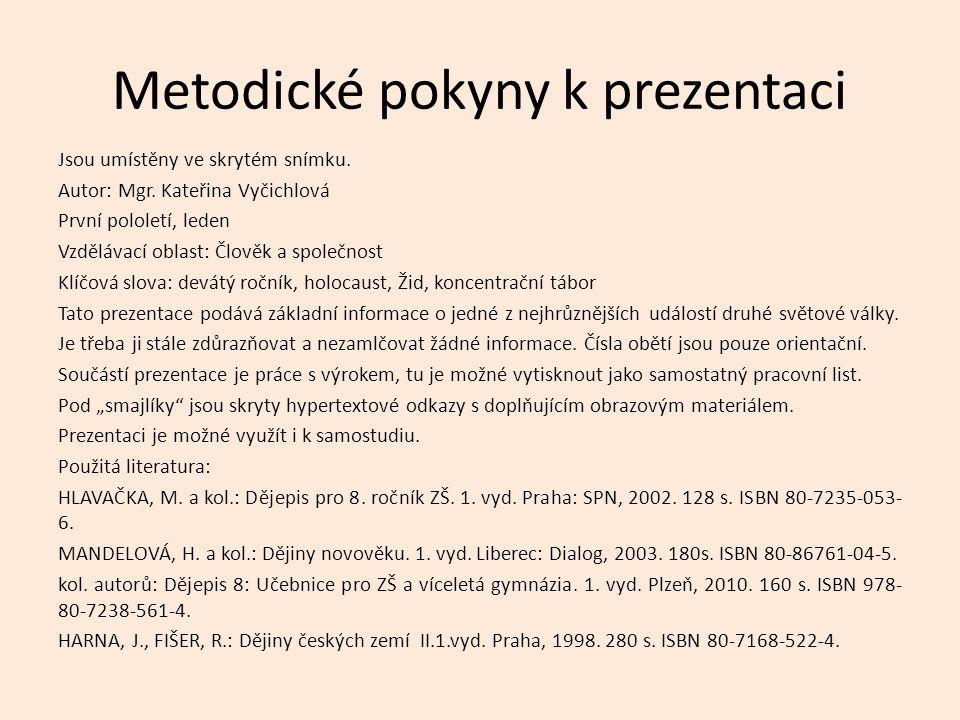 Metodické pokyny k prezentaci Jsou umístěny ve skrytém snímku. Autor: Mgr. Kateřina Vyčichlová První pololetí, leden Vzdělávací oblast: Člověk a spole