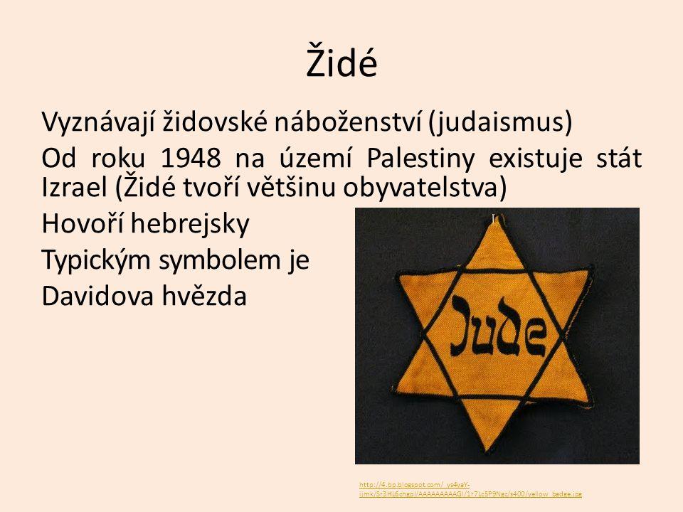 Židé Vyznávají židovské náboženství (judaismus) Od roku 1948 na území Palestiny existuje stát Izrael (Židé tvoří většinu obyvatelstva) Hovoří hebrejsk