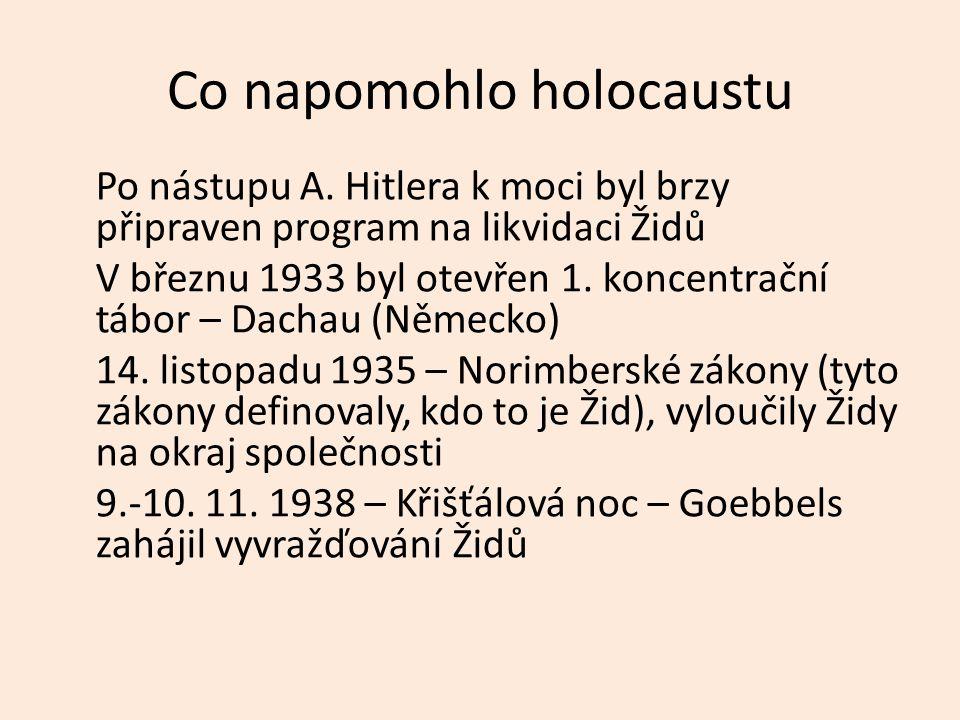 Co napomohlo holocaustu Po nástupu A. Hitlera k moci byl brzy připraven program na likvidaci Židů V březnu 1933 byl otevřen 1. koncentrační tábor – Da