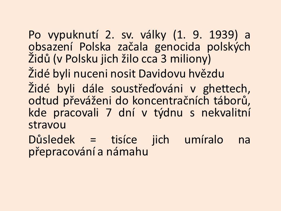 Po vypuknutí 2. sv. války (1. 9. 1939) a obsazení Polska začala genocida polských Židů (v Polsku jich žilo cca 3 miliony) Židé byli nuceni nosit David
